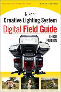 Nikon Creative Lighting System Digital Field Guide, 3rd Edition