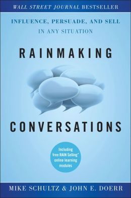 Rainmaking Conversations: Influence, Persuade, and Sell in Any Situation