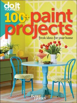 Do It Yourself: 100+ Paint Projects (Better Homes and Gardens)
