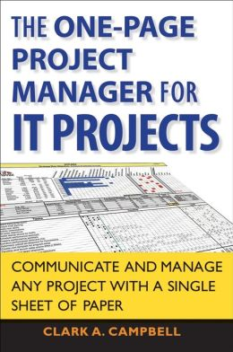 The One Page Project Manager for IT Projects: Communicate and Manage Any Project With A Single Sheet of Paper