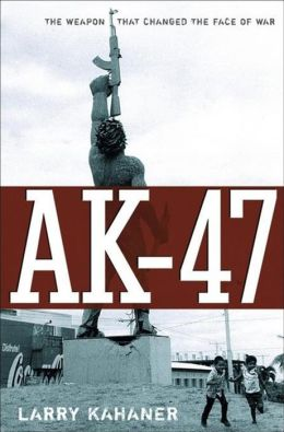 AK-47: The Weapon that Changed the Face of War
