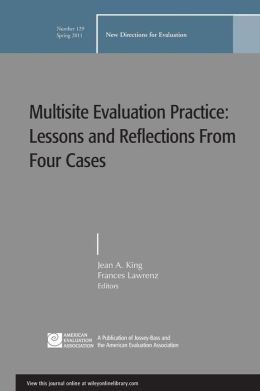 Multisite Evaluation Practice: Lessons and Reflections From Four Cases: New Directions for Evaluation, No 129