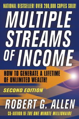 Multiple Streams of Income: How to Generate a Lifetime of Unlimited Wealth