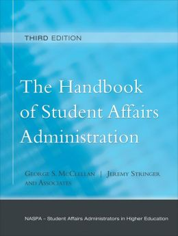 The Handbook of Student Affairs Administration: (Sponsored by NASPA, Student Affairs Administrators in Higher Education)