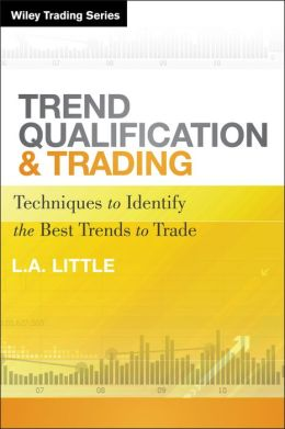 Trend Qualification and Trading: Techniques To Identify the Best Trends to Trade