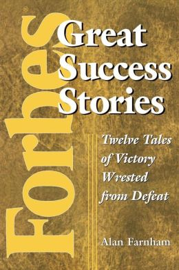 Forbes Great Success Stories: Twelve Tales of Victory Wrested from Defeat