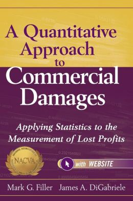 A Quantitative Approach to Commercial Damages, + Website: Applying Statistics to the Measurement of Lost Profits