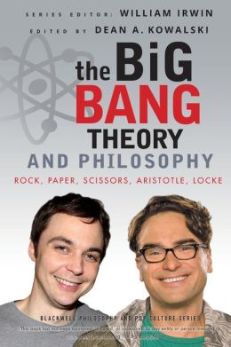 The Big Bang Theory and Philosophy: Rock, Paper, Scissors, Aristotle, Locke