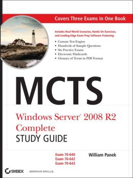 MCTS: Windows Server 2008 R2 Complete Study Guide (Exams 70-640, 70-642 and 70-643)