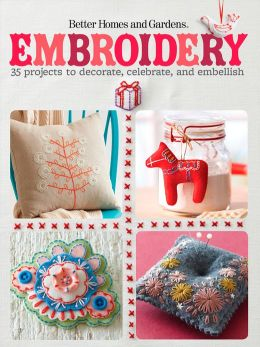 Embroidery: 35 Projects to Decorate, Celebrate, and Embellish