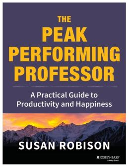 The Peak Performing Professor: A Practical Guide to Productivity and Happiness