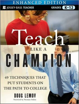 Teach Like a Champion: 49 Techniques That Put Students on the Path to College (Enhanced Edition)