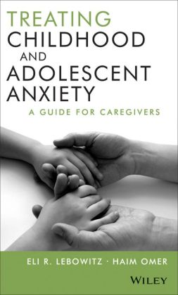 Treating Childhood and Adolescent Anxiety: A Guide for Caregivers