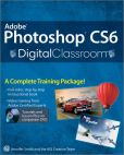 Book Cover Image. Title: Adobe Photoshop CS6 Digital Classroom, Author: Jennifer Smith