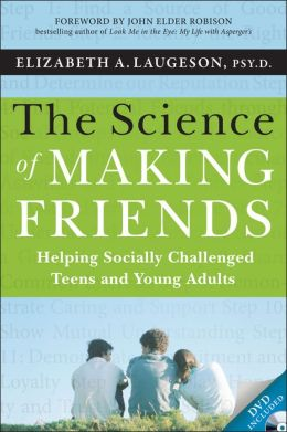 The Science of Making Friends: Helping Socially Challenged Teens and Young Adults