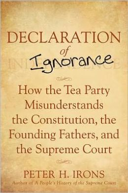 Declaration of Ignorance : How the Tea Party Misunderstands the Constitution, the Founding Fathers and the Supreme Court