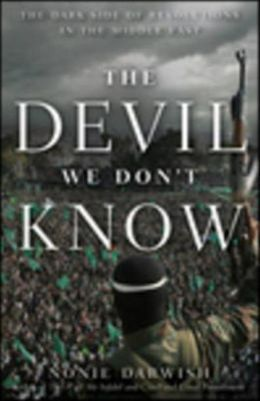 Devil We Don't Know: The Dark Side of Revolutions in the Middle East