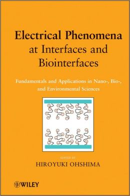 Electrical Phenomena at Interfaces and Biointerfaces: Fundamentals and Applications in Nano-, Bio-, and Environmental Sciences