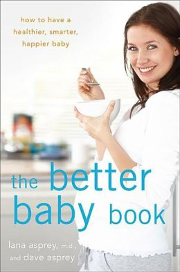 Better Baby Book: How to Have a Healthier, Smarter, Happier Baby