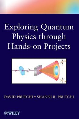 Do It Yourself Quantum Physics: Exploring the History, Theory, and Applications of Quantum Physics Through Hands-On Projects