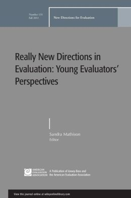 Really New Directions in Evalutation: Young Evaluators' Perspectives: New Directions for Evaluation, No. 131