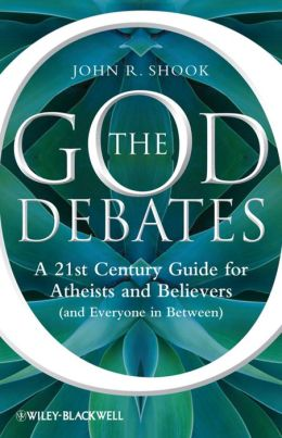 The God Debates: A 21st Century Guide for Atheists and Believers (and Everyone in Between)