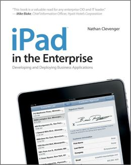 iPad in the Enterprise: Developing and Deploying Business Applications
