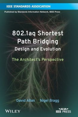 802.1aq Shortest Path Bridging Design and Evolution: The Architects Perspective
