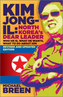 Kim Jong-Il, Revised and Updated: Kim Jong-il: North Koreas Dear Leader, Revised and Updated Edition