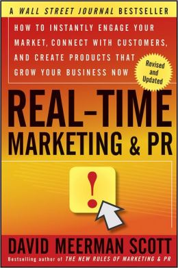 Real-Time Marketing and PR, Revised: How to Instantly Engage Your Market, Connect with Customers, and Create Products that Grow Your Business Now