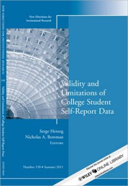 Validity and Limitations of College Student Self-Report Data: New Directions for Institutional Research, Number 150