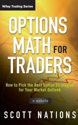 Options Math for Traders, + Website: How To Pick the Best Option Strategies for Your Market Outlook