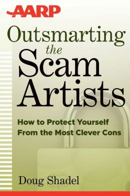 Outsmarting the Scam Artists: How to Protect Yourself From the Most Clever Cons
