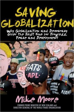 Saving Globalization: Why Globalization and Democracy Offer the Best Hope for Progress, Peace and Development