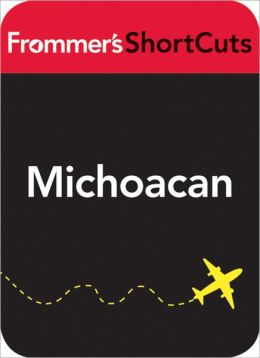 Michoacan, Mexico: Frommer's Shortcuts