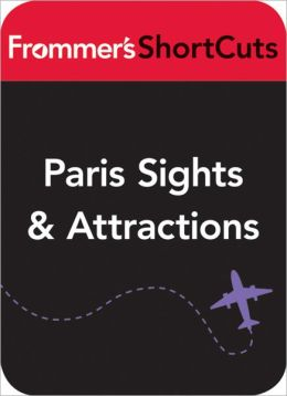 Paris Sights and Attractions, including Walking Tours: Frommer's Paris