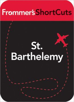 St. Barthelemy, Caribbean: Frommer's ShortCuts