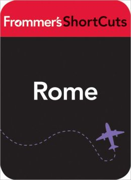 Rome, Italy: Frommer's ShortCuts