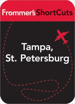 Tampa, St. Petersburg & Southwest Florida: Frommer's Shortcuts
