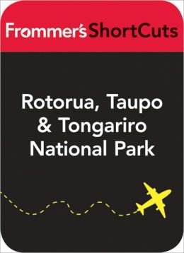 Rotorua, Taupo and Tongariro National Park, New Zealand: Frommer's Shortcuts