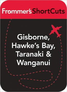 Gisborne, Hawke's Bay, Taranaki and Wanganui, New Zealand: Frommer's Shortcut