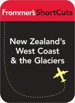 New Zealand's West Coast & the Glaciers: Frommer's Shortcut