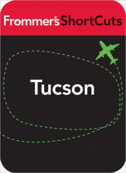Tucson, Arizona: Frommer's ShortCuts