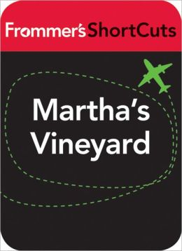 Martha's Vineyard, Massachusetts: Frommer's ShortCuts