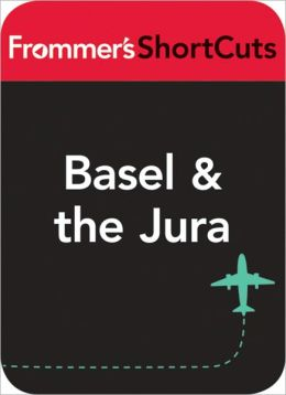 Basel and the Jura: Frommer's Shortcuts