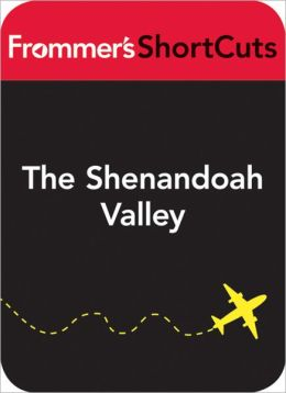The Shenandoah Valley, Virginia: Frommer's ShortCuts