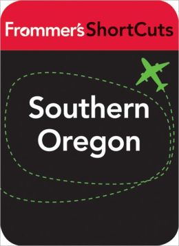 Southern Oregon: Frommer's ShortCuts