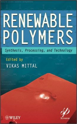 Renewable Polymers: Synthesis, Processing, and Technology