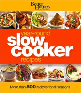 Better homes and gardens year round slow cooker recipes by Better homes and gardens recipes from last night