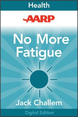 AARP No More Fatigue: Why You're So Tired and What You Can Do about It